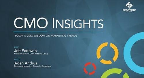 CMO Insights: Aden Andrus, Director of Marketing, Disruptive Advertising