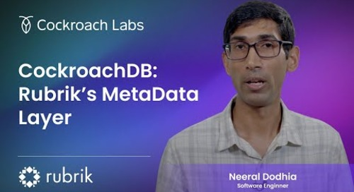 How Rubrik built a Strongly Consistent HA Metadatastore w/ CockroachDB