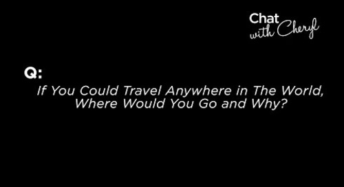 If You Could Travel Anywhere In The World, Where Would You Go And Why?