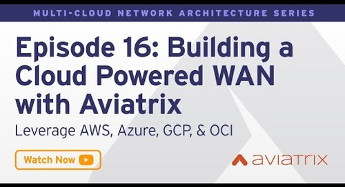 MCNA EP 16: Building a Cloud Powered WAN with Aviatrix - Leverage AWS, Azure, GCP, OCI