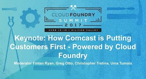 Keynote: How Comcast is Putting Customers First - Powered by Cloud Foundry
