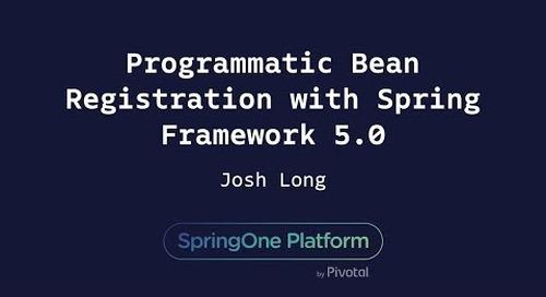 Programmatic Bean Registration with Spring Framework 5.0 - Josh Long