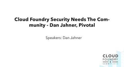 Cloud Foundry Security Needs The Community - Dan Jahner, Pivotal