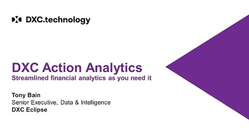 DXC Action Analytics - Streamlined financial analytics as you need it