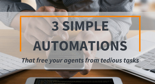 3 Simple Automations that Free Your Agents from Tedious Tasks