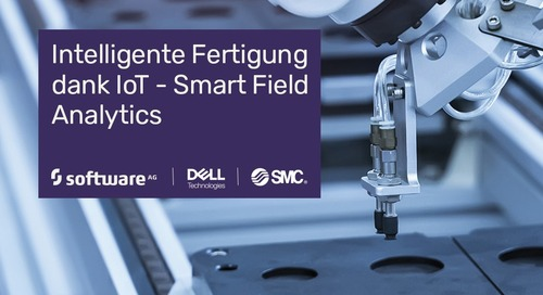 Intelligente Fertigung dank IoT – Smart Field Analytics mit SMC, Dell Technologies und Software AG