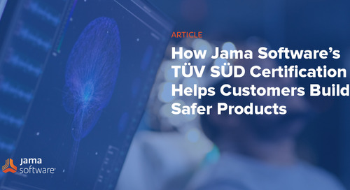 How Jama Software's TÜV SÜD Certification Helps Customers Build Safer Products