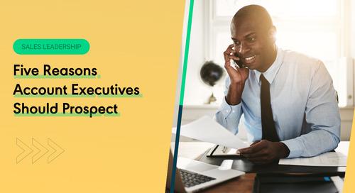 Five Reasons Account Executives Should Prospect