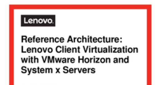 Reference Architecture: Lenovo Client Virtualization for VMware Horizon Reference Architecture