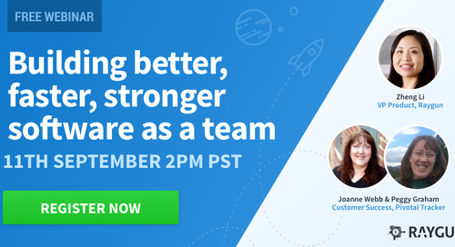 Webinar with Raygun: Building Better, Faster, Stronger Software as a Team