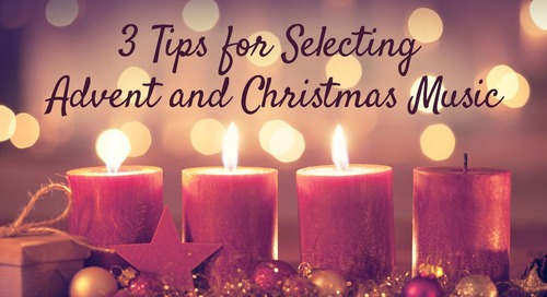 Three Tips for Selecting Advent and Christmas Music