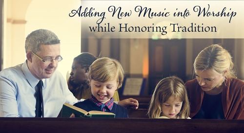 Adding New Music into Worship while Honoring Tradition