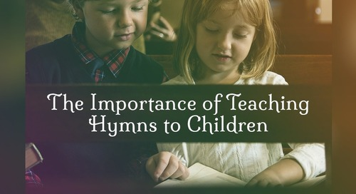 The Importance of Teaching Hymns to Children