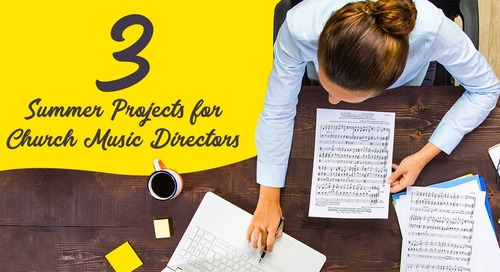 3 Summer Projects for Church Music Directors