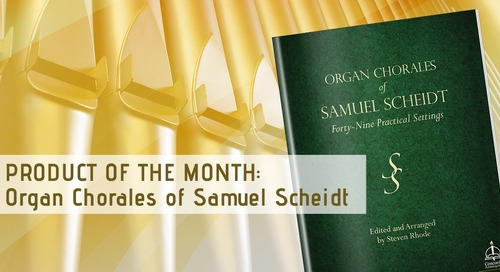 Product of the Month: Organ Chorales of Samuel Scheidt