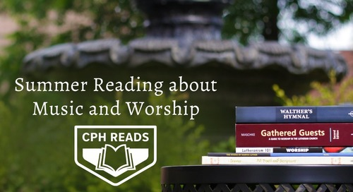 Summer Reading about Music and Worship: CPH Reads