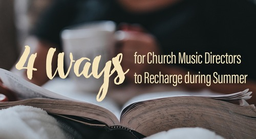 4 Ways for Church Music Directors to Recharge during Summer