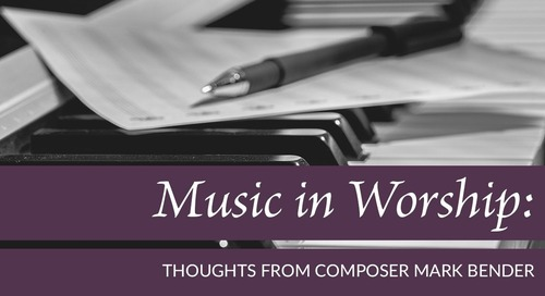 Music in Worship: Thoughts from Composer Mark Bender