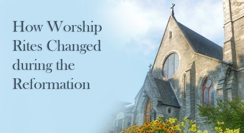 How Worship Rites Changed during the Reformation