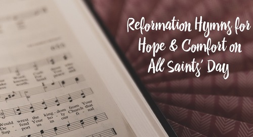 Reformation Hymns for Hope and Comfort on All Saints' Day