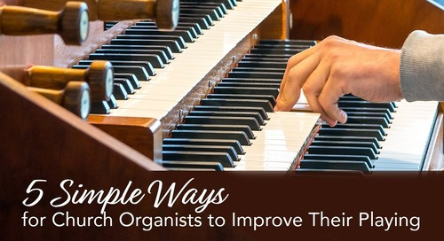 Five Simple Ways for Church Organists to Improve Their Playing