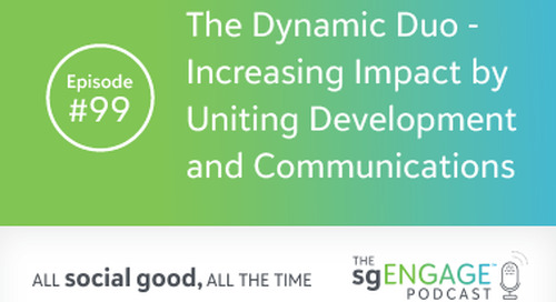The sgENGAGE Podcast Episode 99: The Dynamic Duo – Increasing Impact by Uniting Development and Communications