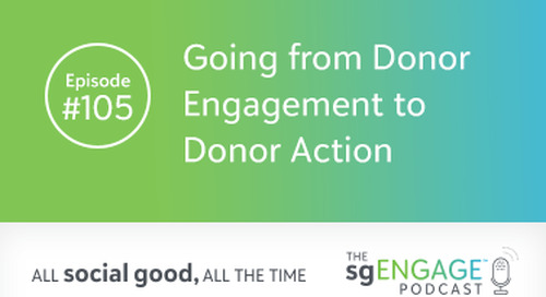 The sgENGAGE Podcast Episode 105: Going from Donor Engagement to Donor Action