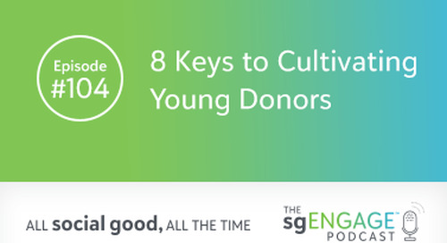 The sgENGAGE Podcast Episode 104: 8 Keys to Cultivating Young Donors