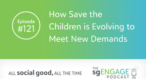 The sgENGAGE Podcast Episode 121: How Save the Children is Evolving to Meet New Demands