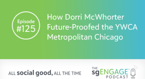 The sgENGAGE Podcast Episode 125: How Dorri McWhorter Future-Proofed the YWCA Metropolitan Chicago