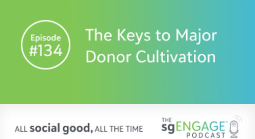 The sgENGAGE Podcast Episode 134: The Keys to Major Donor Cultivation