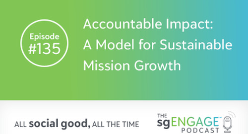 The sgENGAGE Podcast Episode 135: Accountable Impact: A Model for Sustainable Mission Growth