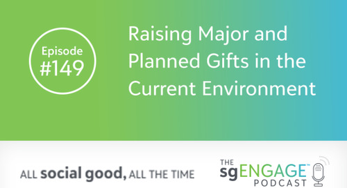 The sgENGAGE Podcast Episode 149: Raising Major and Planned Gifts in the Current Environment