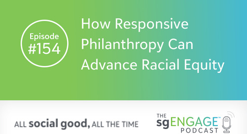The sgENGAGE Podcast Episode 154: How Responsive Philanthropy Can Advance Racial Equity
