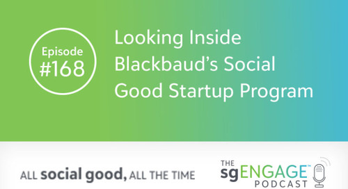 The sgENGAGE Podcast Episode 168: Looking Inside Blackbaud's Social Good Startup Program