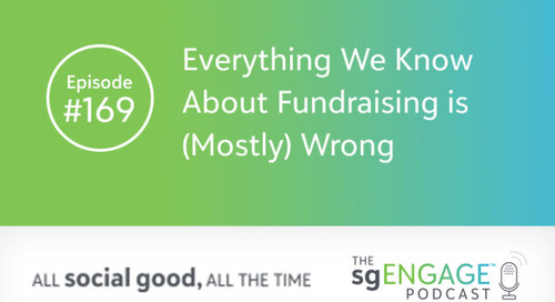 The sgENGAGE Podcast Episode 169: Everything We Know About Fundraising is (Mostly) Wrong