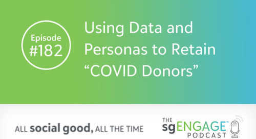 "The sgENGAGE Podcast Episode 182: Using Data and Personas to Retain ""COVID Donors"""