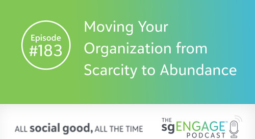 The sgENGAGE Podcast Episode 183: Moving Your Organization from Scarcity to Abundance