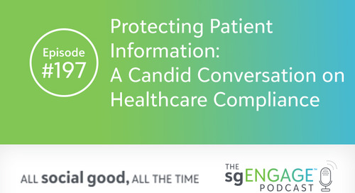 The sgENGAGE Podcast Episode 197: Protecting Patient Information—A Candid Conversation on Healthcare Compliance