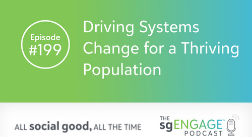 The sgENGAGE Podcast Episode 199: Driving Systems Change for a Thriving Population
