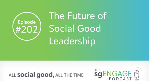 The sgENGAGE Podcast Episode 202: The Future of Social Good Leadership