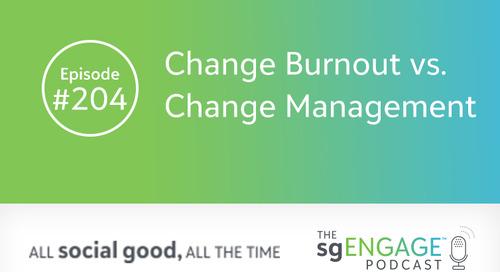 The sgENGAGE Podcast Episode 204: Change Burnout vs. Change Management