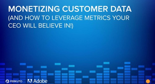 Monetizing Customer Data (And How to Leverage Metrics Your CEO Will Believe In!) – Slide Deck