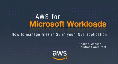 AWS for Microsoft Workloads: How to Manage Files in S3 in Your .NET Application