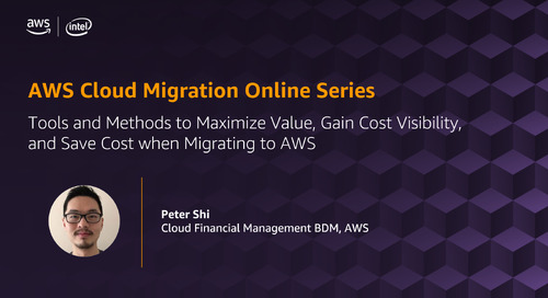 Migration Online Series: Tools and Methods to Maximize Value, Gain Cost Visibility, and Save Cost when Migrating to AWS