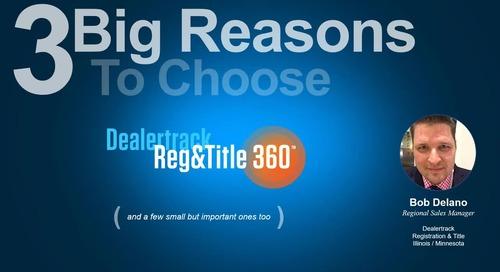 3 Big Reasons to Choose Dealertrack Reg&Title 360™