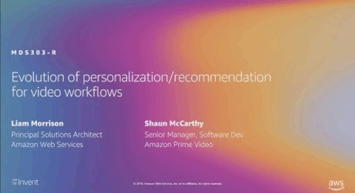 AWS re:Invent 2019: Evolution of personalization/recommendation for video workflows