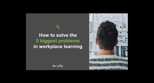 Webinar: How to Solve the 5 Biggest Problems in Workplace Learning
