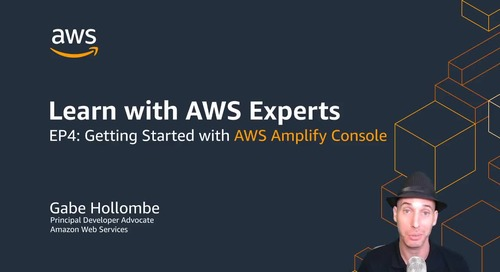 Learn with AWS Experts : EP4 Getting Started with AWS Amplify Console