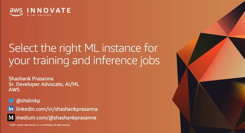 Select the Right ML Instance for your Training and Inference Job (Level 300)